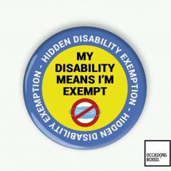 BYB007 - My Disability Means I'm Exempt Hidden Disability Pin Badge